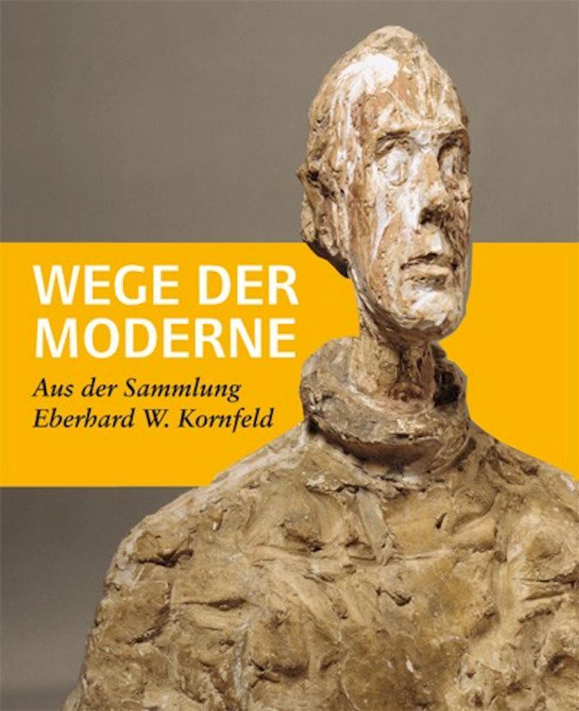 WEGE DER MODERNE AUS DER SAMMLUNG EBERHARD W. KORNFELD. Die Publikation Zur  Ausstellung